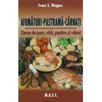 Afumaturi-Pastrama-Carnati. Carne de porc, vita, pasare si vanat