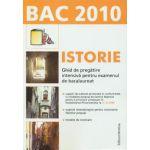 Bac 2010 - Istorie. Ghid de pregatire intensiva pentru examenul de bagalaureat.