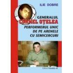 GENERALUL CORNEL OTELEA. PERFORMERUL UNIC DE PE ARENELE CU SEMICERCURI