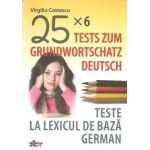 25 x 6 Tests Zum Grundwortschatz Deutsch / Teste la lexicul de baza german