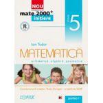 MATEMATICA. ARITMETICA, ALGEBRA, GEOMETRIE. CLASA A V-A. PARTEA I - INITIERE
