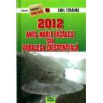 2012, anul marii pacaleli sau paralela existentiala - Emil Strainu