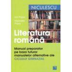Literatura romana: manual preparator pe baza tuturor manualelor alternative ale ciclului gimnazial