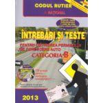 INTREBARI SI TESTE pentru obtinerea permisului de conducere auto categoria B, contine CD - 2013
