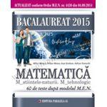 BACALAUREAT 2015. MATEMATICA M_STIINTELE_NATURII, M_TEHNOLOGIC. 60 DE TESTE DUPA MODELUL MEN