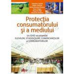 Protecţia consumatorului şi a mediului - un ghid recomandat elevilor, studenţilor, comercianţilor şi consumatorilor (manual pentru clasa a X-a)
