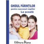 Ghidul părinţilor pentru succesul copiilor la şcoală
