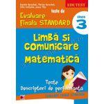 TESTE DE EVALUARE FINALA STANDARD. CLASA A III-A. LIMBA SI COMUNICARE. MATEMATICA. TESTE, DESCRIPTORI DE PERFORMANTA.