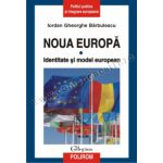 Noua Europa. Vol. I: Identitate si model european