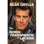 Noroi, transpiratie si lacrimi - autobiografia lui Bear Grylls