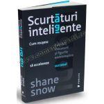 Scurtături inteligente • Cum reuşesc hackerii, inovatorii şi figurile emblematice să accelereze succesul