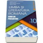 Limba si literatura romana. Ghid de pregatire, pentru clasa a X-a - Cristian Ciocaniu