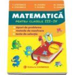 Matematica. Culegere pentru clasele III-IV - Tipuri de probleme, metode de rezolvare, teste de selectie