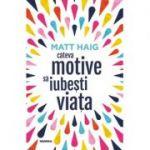 Cateva motive sa iubesti viata-Matt Haig