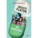 Inghite Platon, nu Prozac!-Lou Marinoff