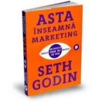 Asta inseamna marketing-Seth Godin