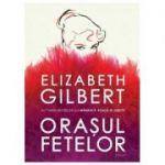 Orasul fetelor-Elizabeth Gilbert