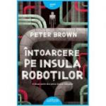 Intoarcere pe insula robotilor - Peter Brown
