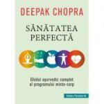 Sanatatea perfecta | Ghidul ayurvedic complet al programului minte-corp - Deepak Chopra