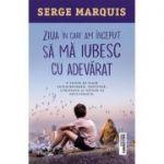 Ziua in care am inceput sa ma iubesc cu adevarat - Serge Marquis