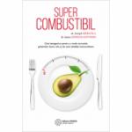 Supercombustibil. Chei ketogenice pentru a revela secretele grasimilor bune - Dr. Joseph Mercola