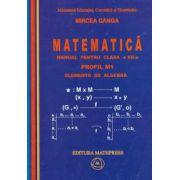 Mircea Ganga-Matematica - manual pentru clasa a XII-a M1. - Set I+II Elemente de analiza matematica + Elemente de algebra.