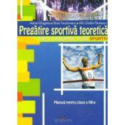 Pregatire sportiva teoretica - filiera vocationala profil sportiv. Manual pentru clasa a XII-a
