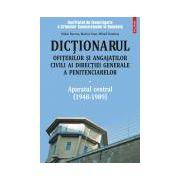Dictionarul ofiterilor si angajatilor civili ai Directiei Generale a Penitenciarelor. Volumul I: Aparatul central (1948-1989)