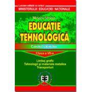 Educatie tehnologica - Caietul elevului -cl. a VII a
