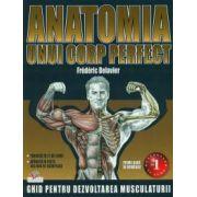 Anatomia unui corp perfect. Ghid pentru dezvoltarea musculaturii