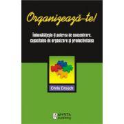 Organizeaza-te ! Imbunatateste-ti puterea de concentrare, capacitatea de organizare si productivitatea
