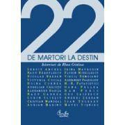 22 de martori la Destin. Interviuri cu personalităţi ale culturii româneşti contemporane