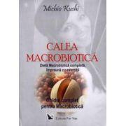 Calea macrobiotică. Dietă Macrobiotică completă, împreună cu exerciţii