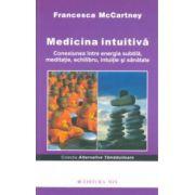 Medicina intuitivă. Conexiunea între energia subtilă, meditaţie, echilibru, intuiţie şi sănătate