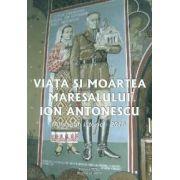 Viata si moartea maresalului Ion Antonescu - Almanah istoric - 2010