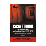 Casa terorii. Documente privind penitenciarul Pitesti (1947-1977)