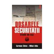 Dosarele Securitatii. Studii de caz