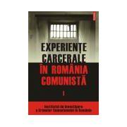 Experiente carcerale in Romania comunista. Volumul I