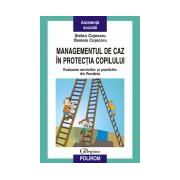 Managementul de caz in protectia copilului. Evaluarea serviciilor si practicilor din Romania