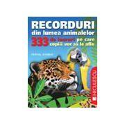 Recorduri din lumea animalelor - 333 de lucruri pe care copii vor sa le afle