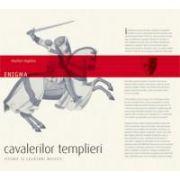 Enigma cavalerilor templieri. Istorie şi legături mistice