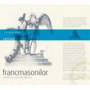 Enigma francmasonilor. Istorie şi legături mistice