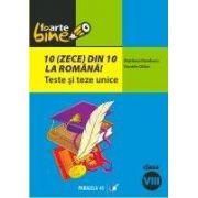 10(zece) din 10 la romana! Teste si teze unice, clasa a VIII-a (conform M.Ed.C.T 2008-2009)