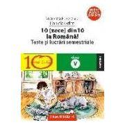 10(ZECE) DIN ZECE LA ROMANA! TESTE SI LUCRARI SEMESTRIALE. CLASA A V-A, ed.3/2009