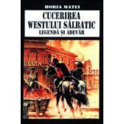 Cucerirea westului salbatic. Legenda si adevar