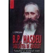 Bogdan Petriceicu Hasdeu sau setea de absolut. Tumultul si misterul vietii