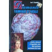 Diamante faimoase si fatale. Istoria, misterul si legendele celor mai pretioase nestemate din lume