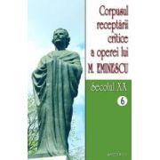 Corpusul receptarii critice a operei lui Mihai Eminescu, Vol 6-7, sec XX