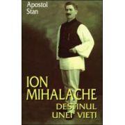 Ion Mihalache. Destinul unei vieti