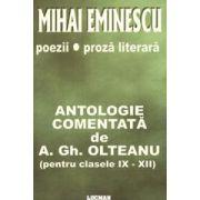 Mihai Eminescu - Poezii / Proza Literara - Antologie Comentata de A. Gh. Olteanu - pentru clasele 9-12